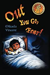 Out You Go, Fear! (Afraid of darkness? Monsters? Fantastic beasts? Ghosts? Demons? Minecraft zombies? This MV best seller children's good night going ... to help their children to freedom included.) Paperback