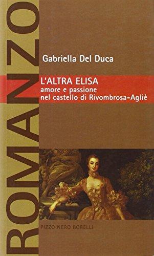 Laltra Elisa. Amore e passione nel castello di Rivombrosa-Agliè
