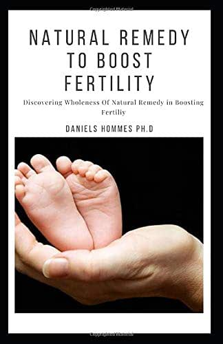 NATURAL REMEDY TO BOOST FERTILITY: How to Improve Your Fertility and Get Pregnant Easily