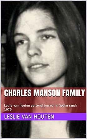 Amazon.com: Charles Manson Family: Leslie van houten personal journal in Spahn ranch 1970 eBook