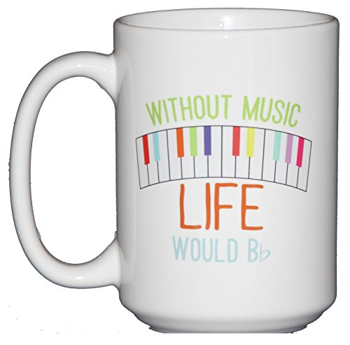 Without Music Life Would B Flat - Funny Coffee Mug Humor for Musicians