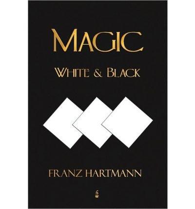 Read Online [ [ [ Magic, White and Black - Eighth American Edition [ MAGIC, WHITE AND BLACK - EIGHTH AMERICAN EDITION ] By Franz Hartmann, Hartmann ( Author )Nov-25-2009 Paperback ebook