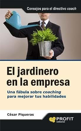 EL JARDINERO EN LA EMPRESA: Una fábula sobre coaching para