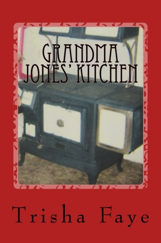 Grandma Jones' Kitchen: Old Time Cooking and a Hillbilly Legacy