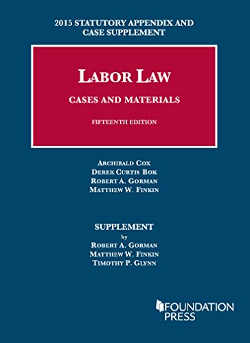 Labor Law, Cases and Materials, 15th, 2015 Statutory Appendix and Case Supplement (University Casebook Series)