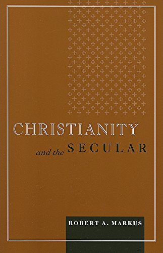 Christianity and the Secular (Blessed Pope John XXIII Lecture Series in Theology and Culture)