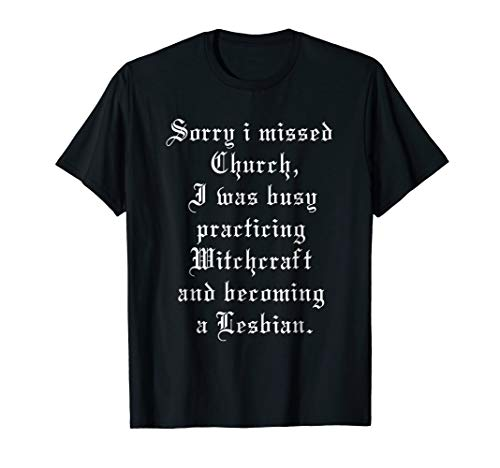 I Was Busy Practicing Witchcraft & Becoming Lesbian T-Shirt ()