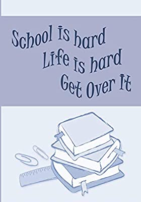 School Is Hard Life Is Hard Get Over It Everything Is Hard