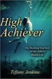 [By Tiffany Jenkins ] High Achiever: The Shocking True Story of One Addict's Double Life (Paperback)【2018】by Tiffany Jenkins (Author) (Paperback)