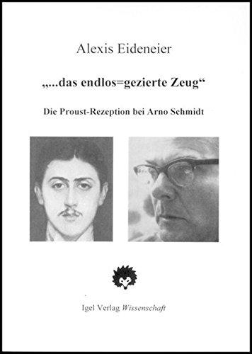 """""""... das endlos-gezierte Zeug': Die Proust-Rezeption bei Arno Schmidt (Literatur- und Medienwissenschaft)"""
