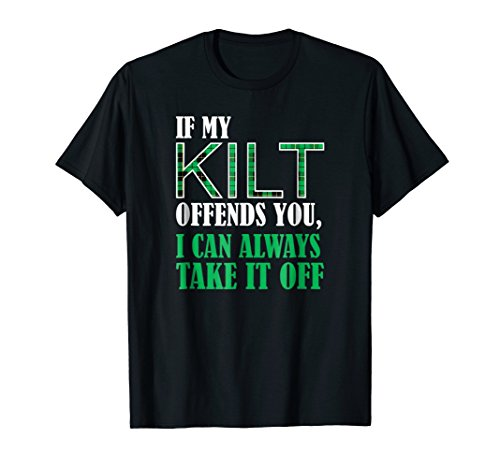 If My Kilt Offends You - Funny St. Patrick's Day (Irish Kilts For Women)