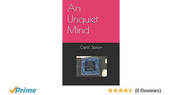An Unquiet Mind Carol Saxon 9781520109442 Amazon Books