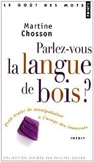 Parlez-vous la langue de bois ? : petit traité de manipulation à l'usage des innocents, Chosson, Martine