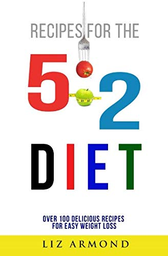Recipes for the 5:2 Diet - Over 100 Delicious Recipes for Easy Weight Loss: 5:2 Quick Start - Calorie Counter (5:2 Fast Diet) (Best Over The Counter Detox For Weight Loss)