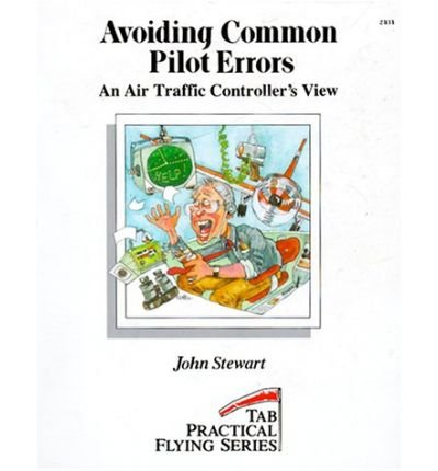 Avoiding common pilot errors: An air traffic controller's view (Tab practical flying series)