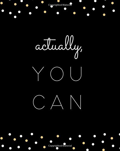 Download Actually, You Can: Large SOFTBACK Composition Notebook; 8x10 Blank Lined Notebook, Journal, Diary; Trendy, Inspirational Journal; Cute, Motivational ... Teachers, College Freshman, Bridesmaids ebook