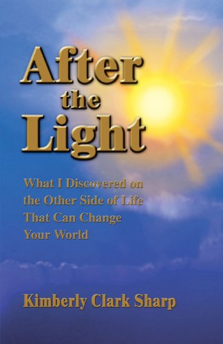 AFTER THE LIGHT: What I Discovered on the Other Side of Life That Can Change Your World