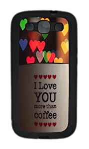 Samsung Galaxy S3 Case and Cover-I Love You More Than Coffee TPU Case Cover for Samsung Galaxy S3 / SIII / I9300 Black