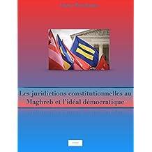 Les juridictions constitutionnelles au Maghreb et l'idéal démocratique (French Edition)