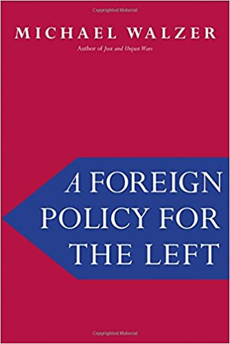 "Image result for A Foreign Policy for the Left,"" political philosopher (and card-carrying leftist) Michael Walzer argues t."