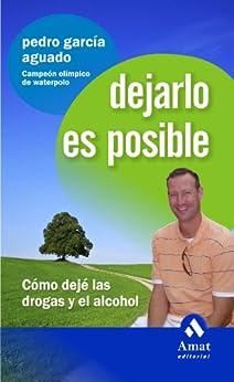 DEJARLO ES POSIBLE: Cómo dejé las drogas y el alcohol (Spanish Edition) by [Aguado, Pedro García]