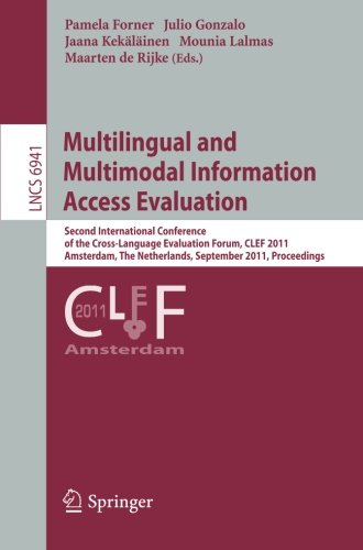 Multilingual and Multimodal Information Access Evaluation: Second International Conference of the Cross-Language Evaluation Forum, CLEF 2011, ... (Lecture Notes in Computer Science) by Springer
