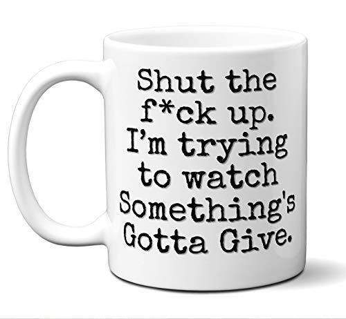 Something's Gotta Give Gift Mug. Funny Parody Movie Lover Fan