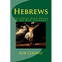 Hebrews: The Great High Priest of The New Covenant by Bob Conway (2015-09-01)