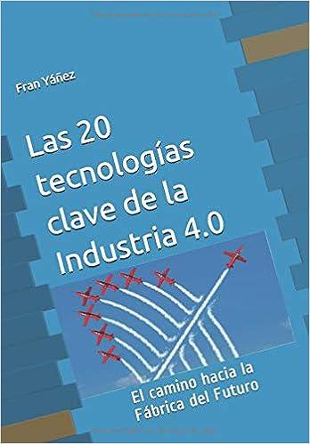 Las 20 Tecnologías Clave De La Industria 40 El Camino