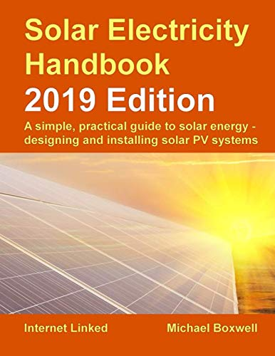 (Solar Electricity Handbook - 2019 Edition: A simple, practical guide to solar energy - designing and installing solar photovoltaic systems.)
