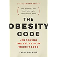 The Obesity Code: Unlocking the Secrets of Weight Loss (The Wellness Code (Book 1))