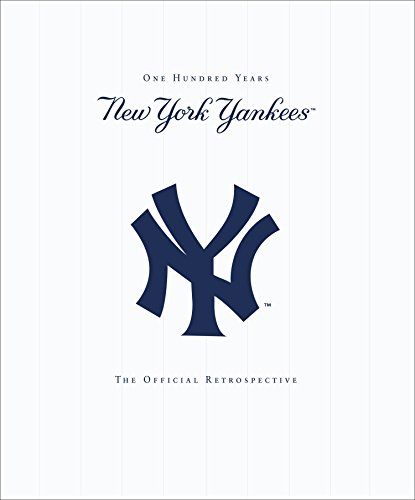 New York Yankees: New York Yankees - 100 Years - The Official Retrospective