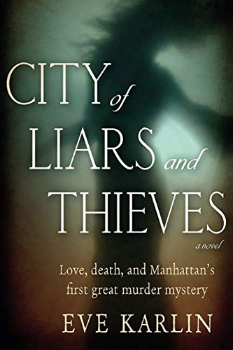City of Liars and Thieves: Love, death, and Manhattan's first great murder mystery (Of City Thieves)