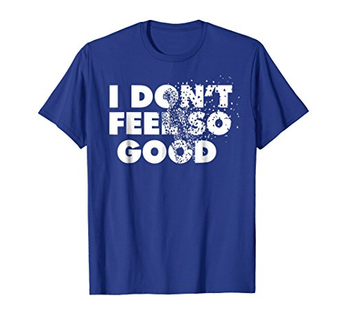 T-shirt Movie Good Feel (I don't feel so good funny t-shirt for Comics and movies fan)