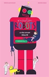 Génération robots : Le rêve devient réalité par Natacha Scheidhauer-Fradin