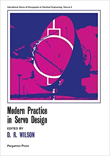 Read online Modern Practice in Servo Design: International Series of Monographs in Electrical Engineering (International series of monographs in electrical engineering, v. 2) PDF, azw (Kindle)