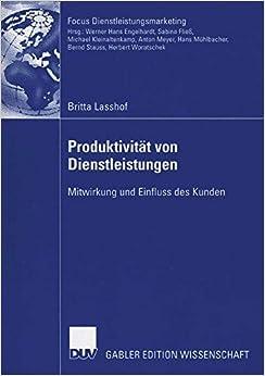 Produktivität von Dienstleistungen: Mitwirkung und Einfluss des Kunden (Fokus Dienstleistungsmarketing)