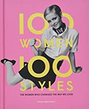 100 Women - 100 Styles: The Women Who Changed the Way We Look (fashion book, fashion history, design)