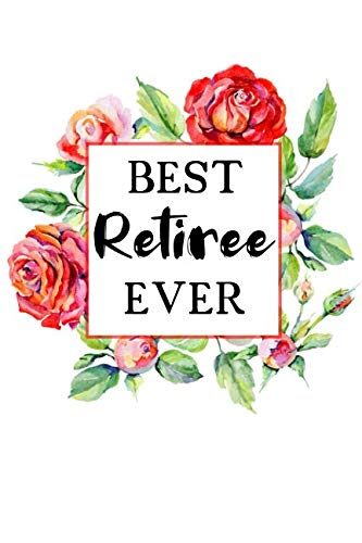 Best Retiree Ever: Lined • Notebook • Paperback • Journal • Diary • Planner - A Funny Appreciation Gift For The Best Girls And Women In The World