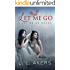 Let Me Go: A Let Me Go Novel (A Let Me Go series Book 1)