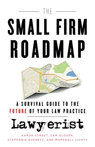 The Small Firm Roadmap: A Survival Guide to the Future of Your Law Practice by Lawyerist Publishing