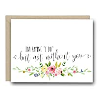 "Bridal Party Ask Card - I'm Saying ""I Do"" But Not Without You"