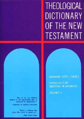 Theological Dictionary of the New Testament (Volume I)