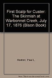 First Scalp for Custer: The Skirmish at Warbonnet Creek, Nebraska, July 17, 1876 (Bison Book)