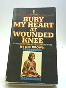 Bury My Heart at Wounded Knee-an Indian History of the American West