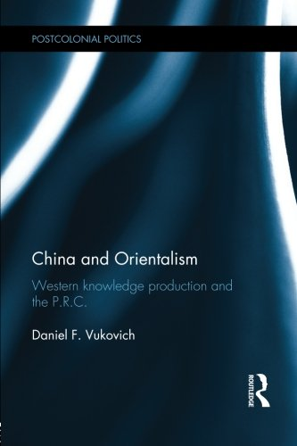 China and Orientalism: Western Knowledge Production and the PRC (Postcolonial Politics)