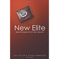 The New Elite: Inside the Minds of the Truly Wealthy: Inside the Mind of the Truly Wealthy