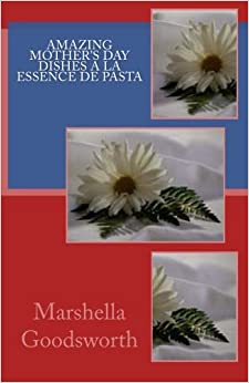 Book Amazing Mother's Day Dishes a La Essence de Pasta