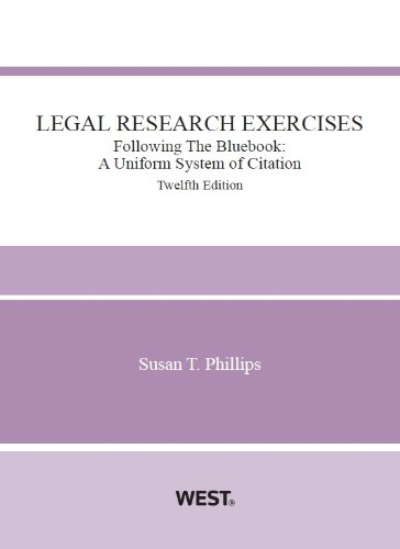 Legal Research Exercises, Following The Bluebook: A Uniform System of Citation, 12th (Coursebook)