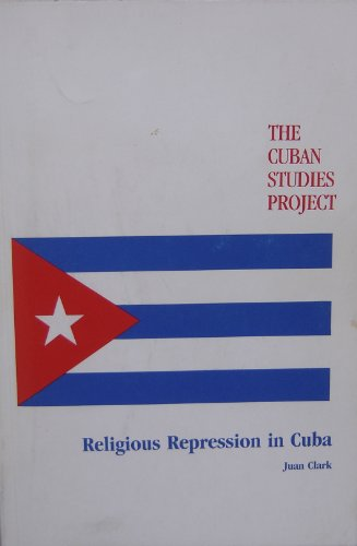 Religious Repression in Cuba (Cuban Studies Project)